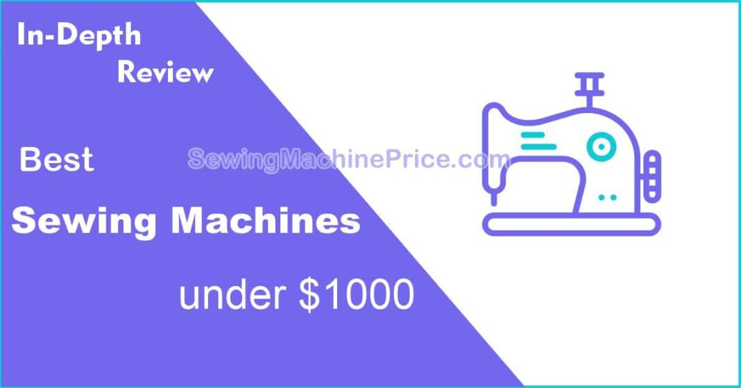 Best Sewing Machines under $1000