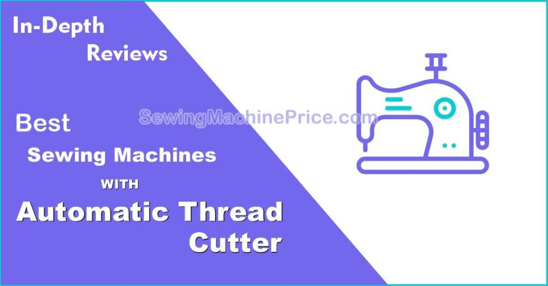 Best Sewing Machines with Automatic Thread Cutter and Trimmer