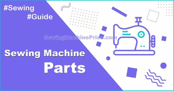 Parts of a Sewing Machine And Types of Sewing Machine Parts (Complete Guide)